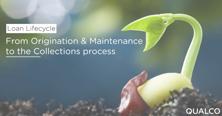 Loan Lifecycle: From origination and maintenance to the Collections process